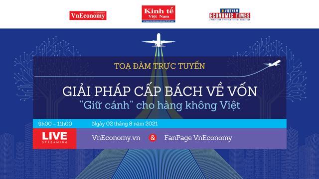 """Sáng 2/8: Tọa đàm trực tuyến """"Giải pháp cấp bách về vốn để """"giữ cánh"""" cho hàng không Việt"""""""