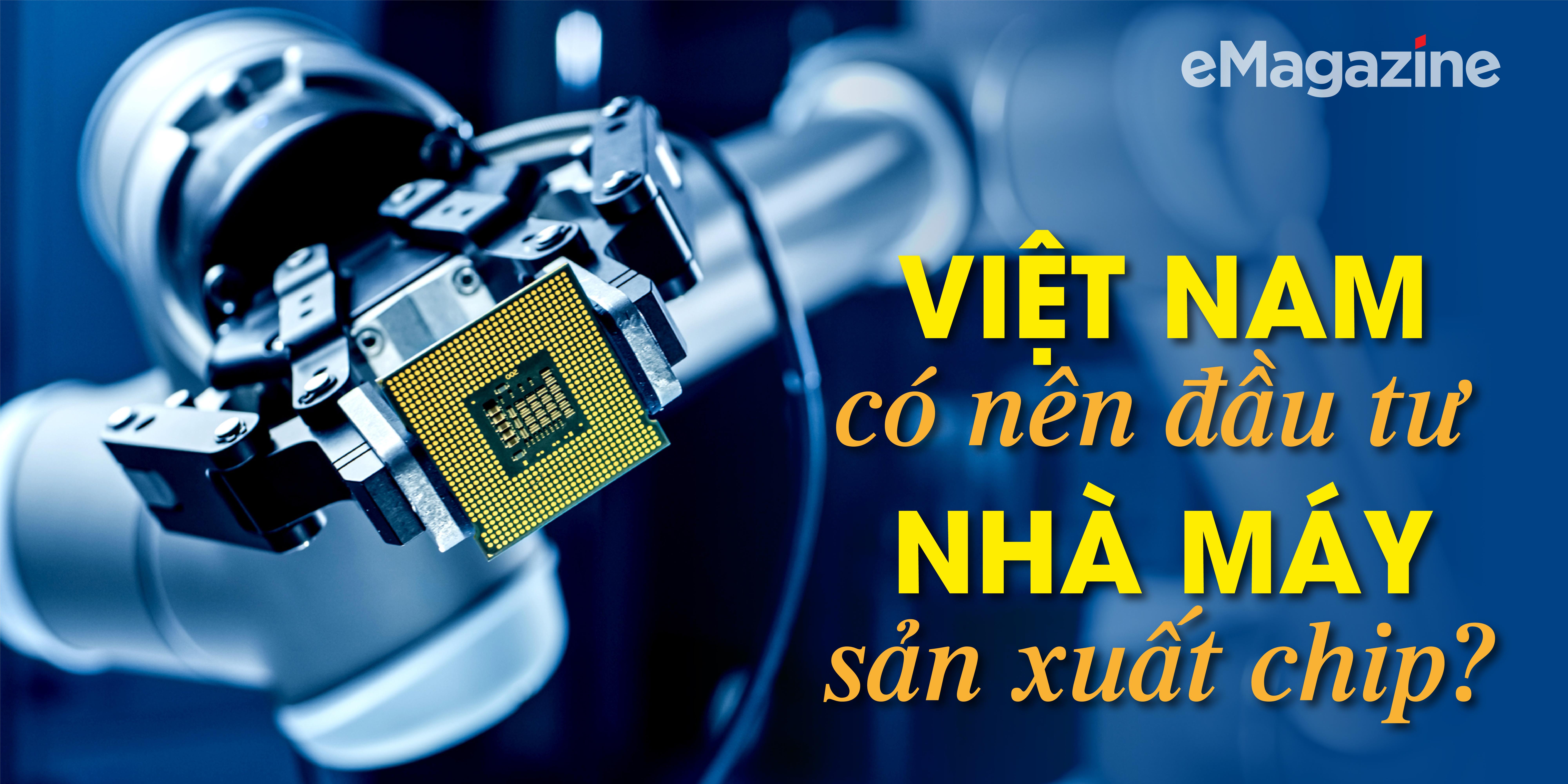 Bài 2: Việt Nam có nên đầu tư nhà máy sản xuất chip? - Ảnh 1