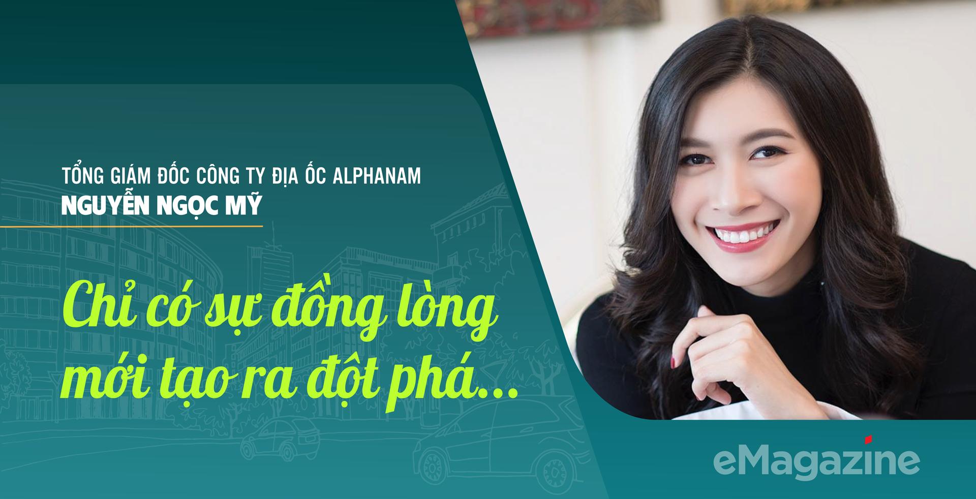 CEO Công ty Địa ốc Alphanam Nguyễn Ngọc Mỹ:Chỉ có sự đồng lòng mới tạo ra đột phá… - Ảnh 1