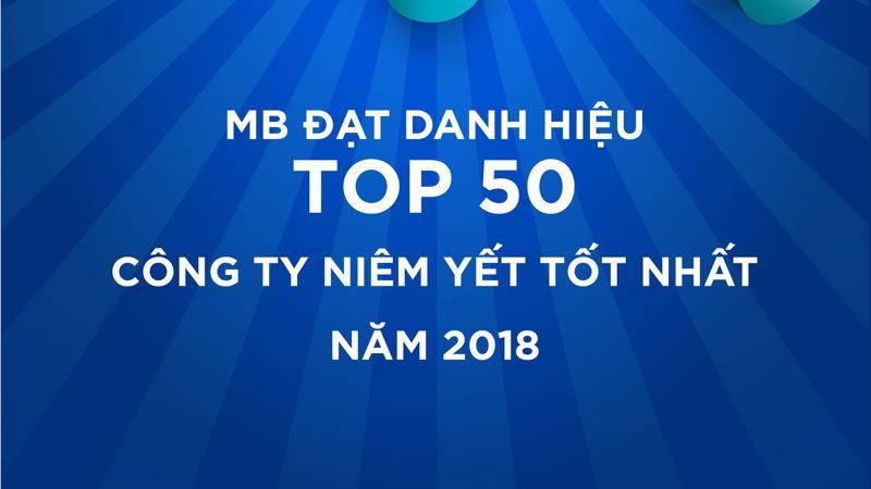 MB đã lọt vào top 50 công ty niêm yết tốt nhất Việt Nam năm 2018 do tạp chí Forbes Việt Nam xếp hạng.