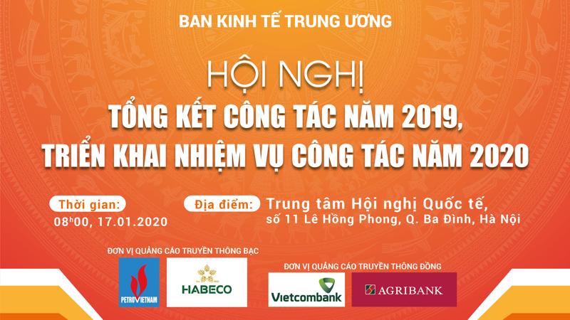 Ban Kinh tế Trung ương tổ chức Hội nghị tổng kết công tác năm 2019, triển khai nhiệm vụ công tác năm 2020 của Ban vào lúc 08h00 tại Trung tâm Hội nghị quốc tế, số 11 Lê Hồng Phong, Ba Đình, Hà Nội.