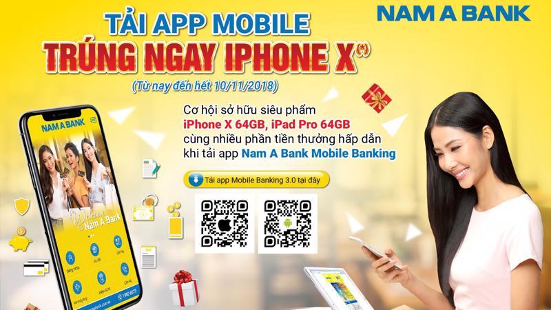 """Nhân dịp giới thiệu phiên bản Mobile Banking 2018, Nam A Bank triển khai chương trình khuyến mãi """"Tải app Mobile, Trúng ngay iPhone X""""."""