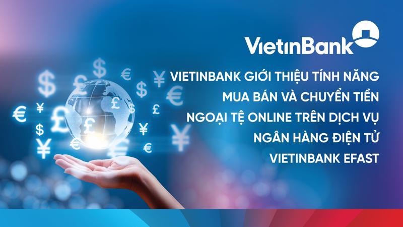 VietinBank trở thành ngân hàng tiên phong cung cấp dịch vụ mua bán và chuyển tiền ngoại tệ online trên kênh số hóa tại Việt Nam.