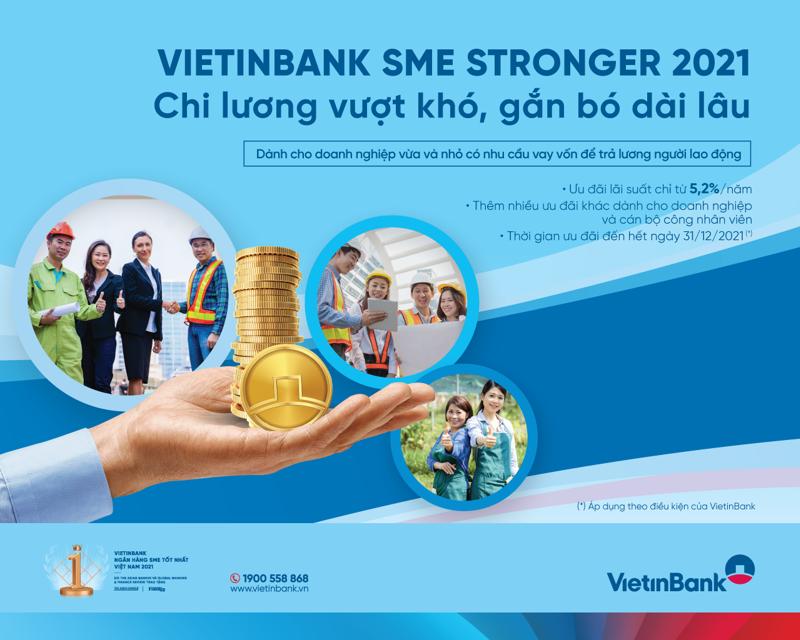 """""""VietinBank SME Stronger 2021: Chi lương vượt khó, gắn bó dài lâu"""" sẽ là giải pháp góp phần giúp các doanh nghiệp khắc phục khó khăn, phục hồi sản xuất, kinh doanh."""