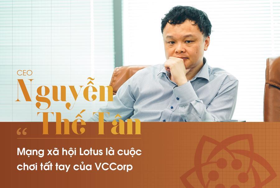 """CEO Nguyễn Thế Tân: """"Mạng xã hội Lotus là cuộc chơi tất tay của VCCorp"""" - Ảnh 1"""