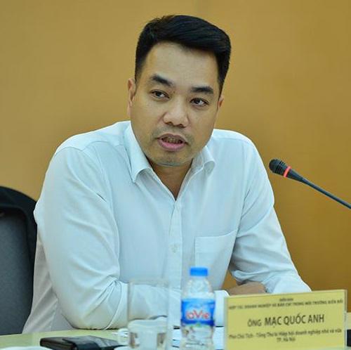 Ông Mạc Quốc Anh, Tổng thư ký Hiệp hội doanh nghiệp nhỏ và vừa TP. Hà Nội